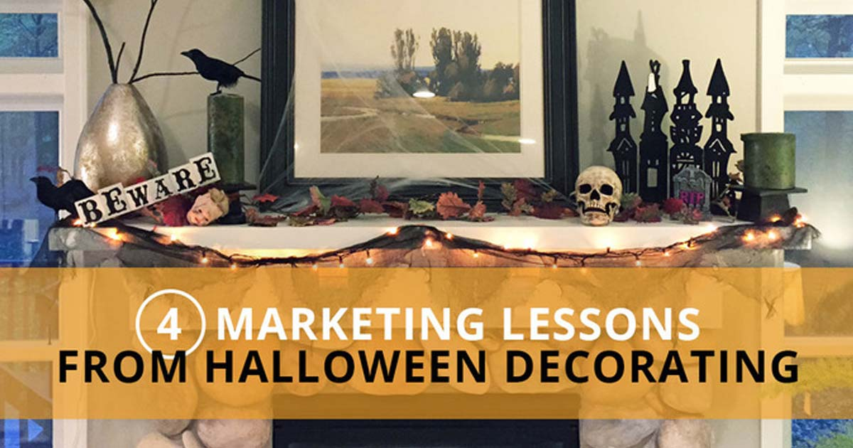 4 Marketing Lessons from Halloween Decorating